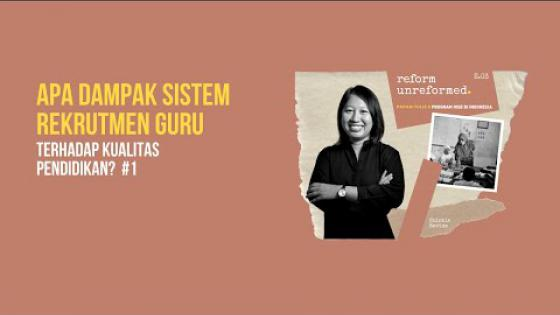 Embedded thumbnail for Reform Unreformed 03: Apa Dampak Sistem Rekrutmen Guru Terhadap Kualitas Pendidikan? #1