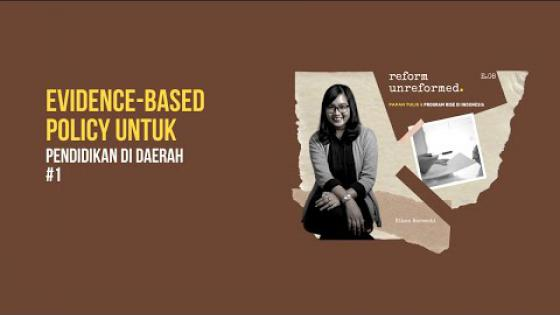 Embedded thumbnail for Reform Unreformed 08: Evidence-Based Policy untuk Pendidikan di Daerah #1