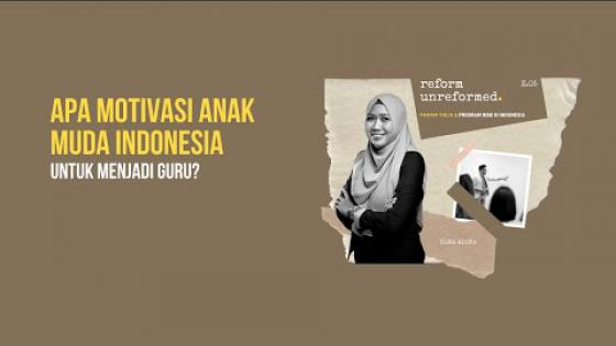 Embedded thumbnail for Reform Unreformed 05: Apa Motivasi Anak Muda Indonesia Untuk Menjadi Guru?